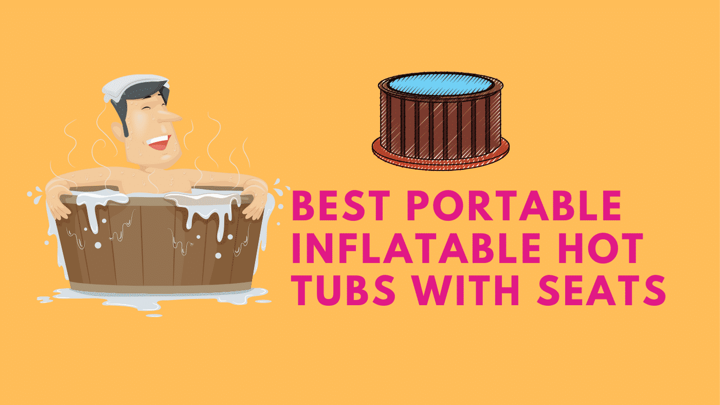 Best Portable Inflatable Hot Tubs with Seats